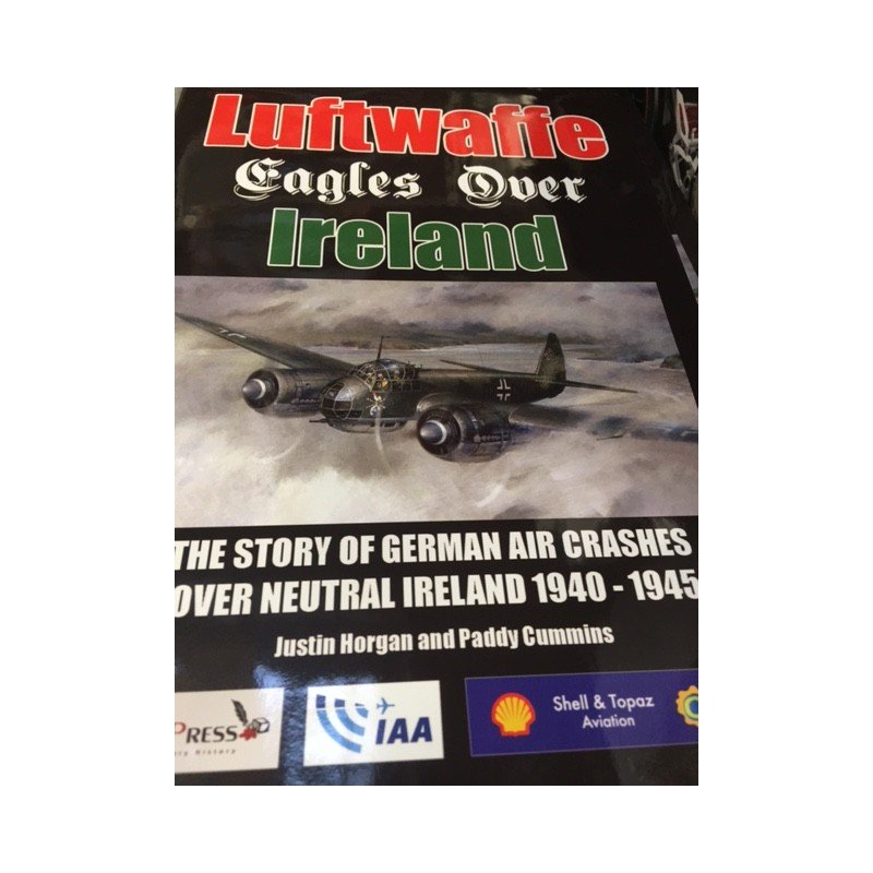 Book Luftwaffe Eagles Over Ireland Book- Signed Copies by Justin Horgan. BOOKEAG